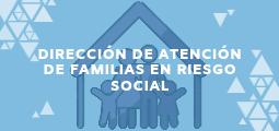 DIRECCIÓN DE ATENCIÓN DE FAMILIAS EN RIESGO SOCIAL